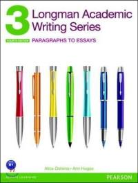 Longman Academic Writing Series 3 with Essential Online Resources /Paragraphs to Essays (Longman...